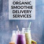The Best Organic Smoothie Delivery Services: Smoothies in glasses with titles text overlay